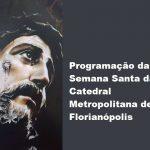Programação da Semana Santa da Catedral Metropolitana de Florianópolis