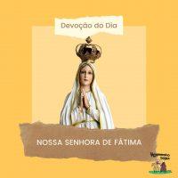 Devoção do dia – Nossa Senhora de Fátima